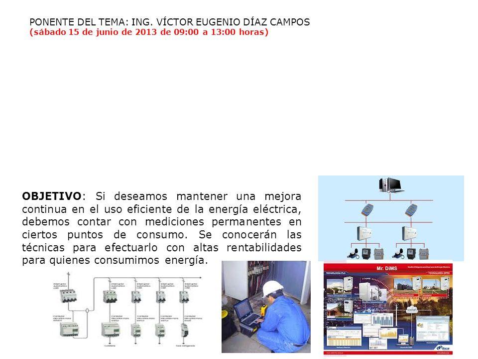PONENTE DEL TEMA: ING. VÍCTOR EUGENIO DÍAZ CAMPOS (sábado 15 de junio de 2013 de 09:00 a 13:00 horas) OBJETIVO: Si deseamos mantener una mejora contin