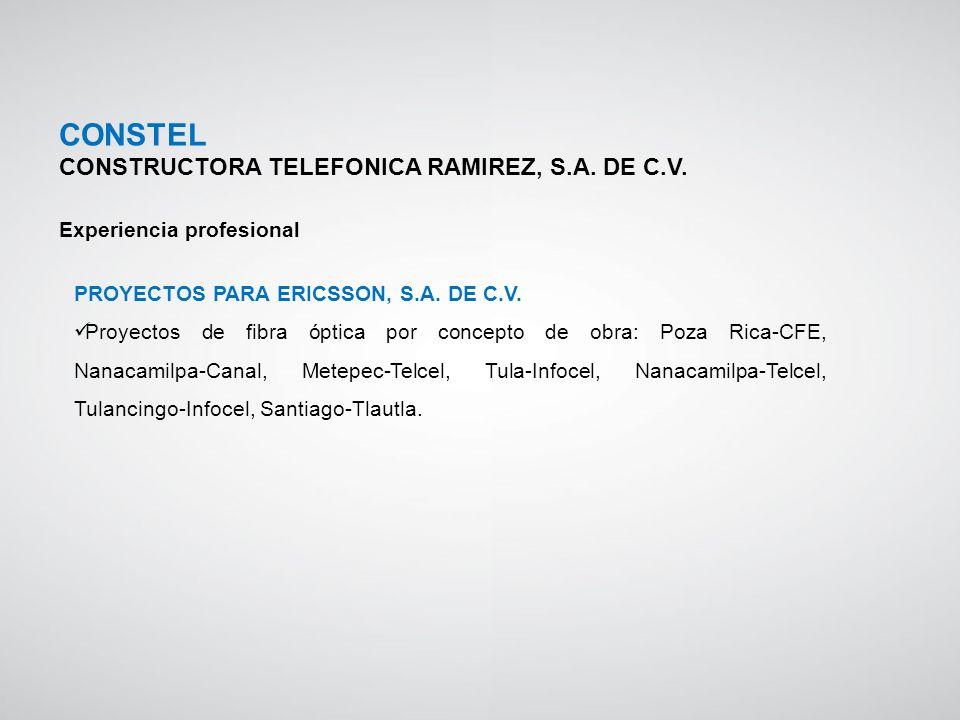 PROYECTOS PARA ERICSSON, S.A. DE C.V. Proyectos de fibra óptica por concepto de obra: Poza Rica-CFE, Nanacamilpa-Canal, Metepec-Telcel, Tula-Infocel,