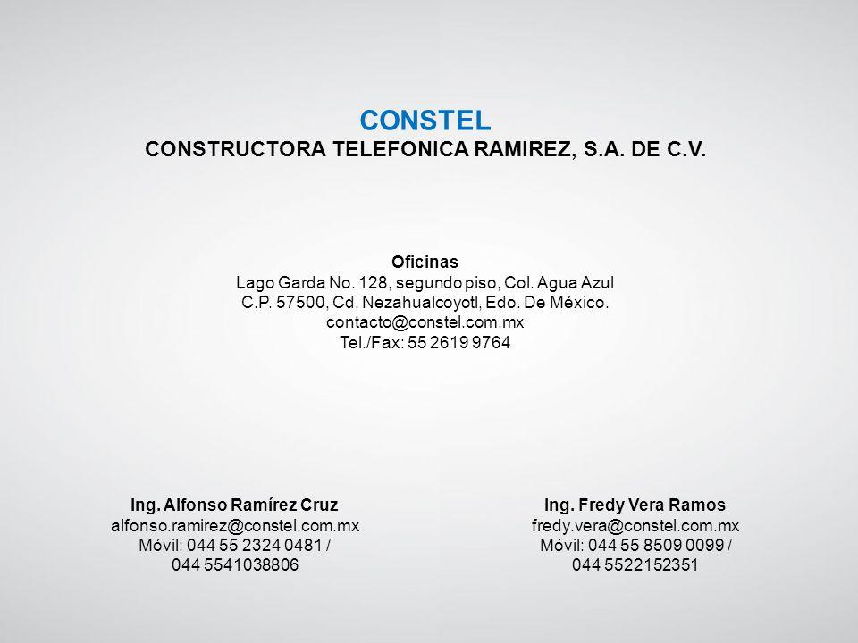 CONSTEL CONSTRUCTORA TELEFONICA RAMIREZ, S.A. DE C.V. Ing. Alfonso Ramírez Cruz alfonso.ramirez@constel.com.mx Móvil: 044 55 2324 0481 / 044 554103880