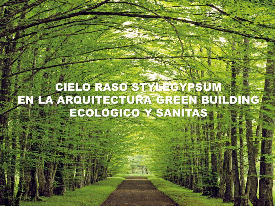 CIELO RASO STYLEGYPSUM EN LA ARQUITECTURA GREEN BUILDING ECOLOGICO Y SANITAS