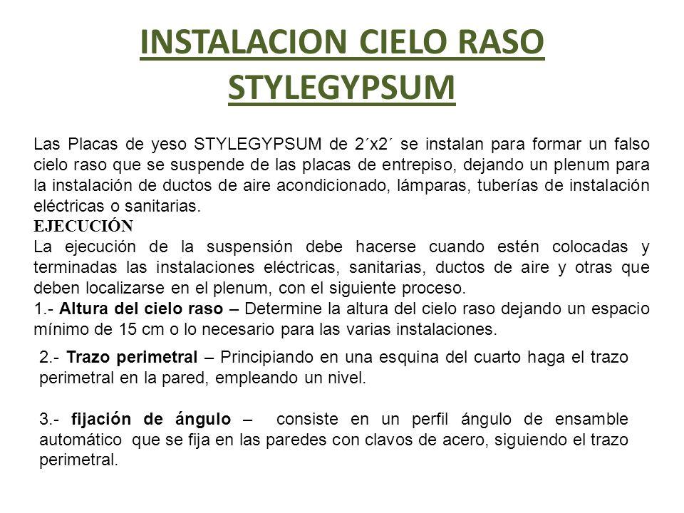 INSTALACION CIELO RASO STYLEGYPSUM Las Placas de yeso STYLEGYPSUM de 2´x2´ se instalan para formar un falso cielo raso que se suspende de las placas d