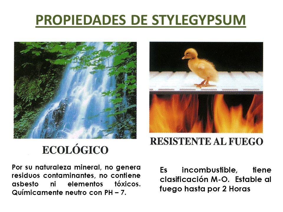 PROPIEDADES DE STYLEGYPSUM Por su naturaleza mineral, no genera residuos contaminantes, no contiene asbesto ni elementos tóxicos. Químicamente neutro