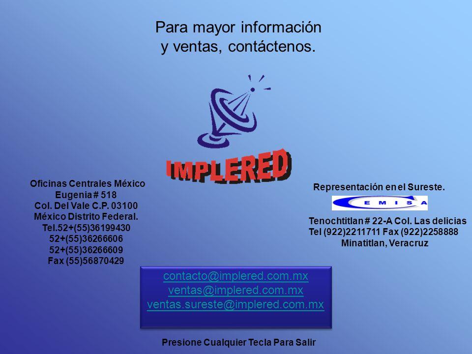 Para mayor información y ventas, contáctenos. Oficinas Centrales México Eugenia # 518 Col. Del Vale C.P. 03100 México Distrito Federal. Tel.52+(55)361