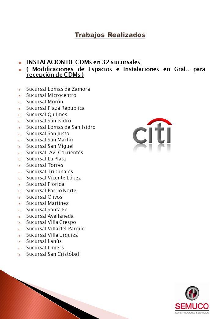INSTALACION DE CDMs en 32 sucursales ( Modificaciones de Espacios e Instalaciones en Gral.. para recepción de CDMs ) o Sucursal Lomas de Zamora o Sucu
