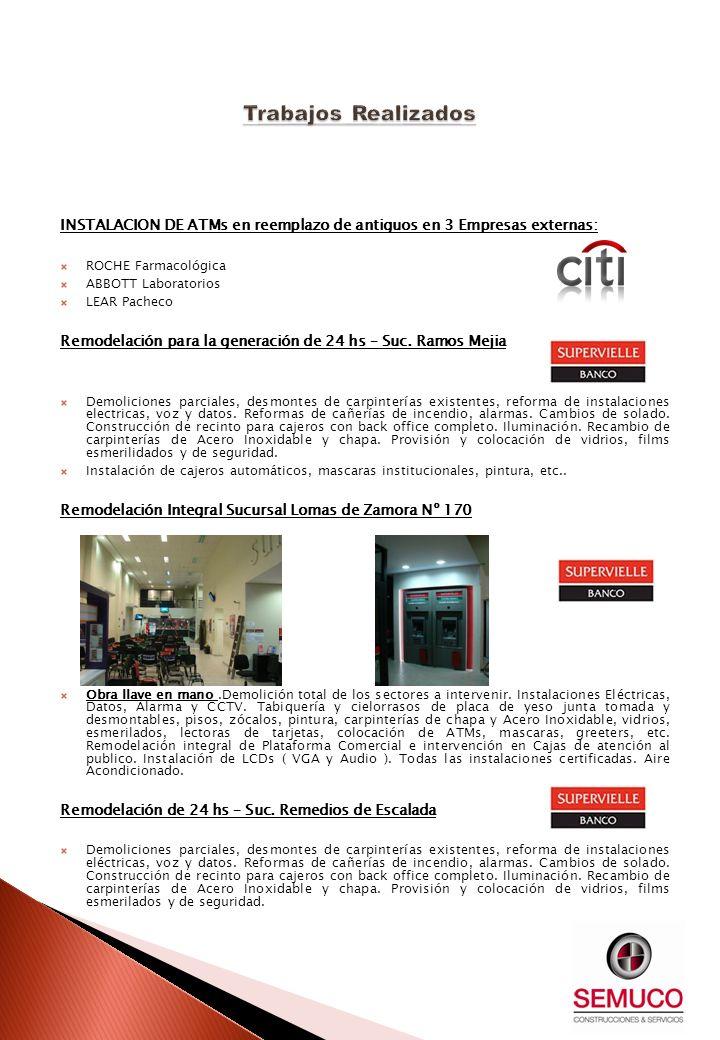 INSTALACION DE ATMs en reemplazo de antiguos en 3 Empresas externas: ROCHE Farmacológica ABBOTT Laboratorios LEAR Pacheco Remodelación para la generac