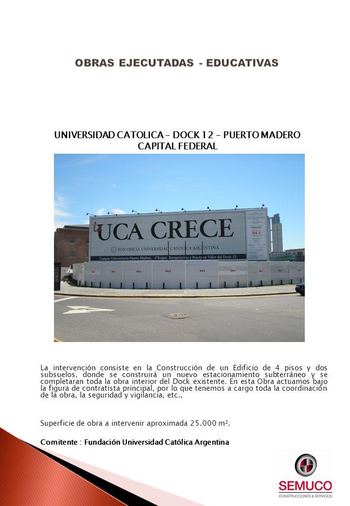 UNIVERSIDAD CATOLICA – DOCK 12 – PUERTO MADERO CAPITAL FEDERAL La intervención consiste en la Construcción de un Edificio de 4 pisos y dos subsuelos,
