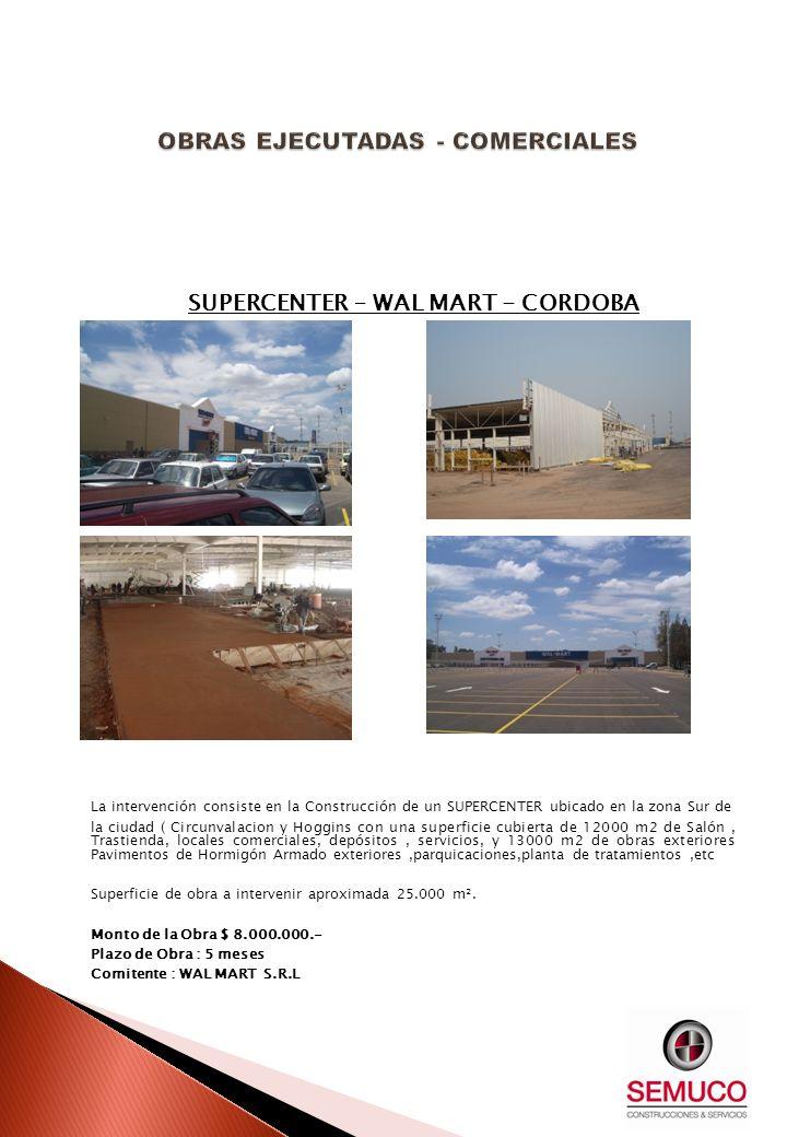 SUPERCENTER – WAL MART - CORDOBA La intervención consiste en la Construcción de un SUPERCENTER ubicado en la zona Sur de la ciudad ( Circunvalacion y