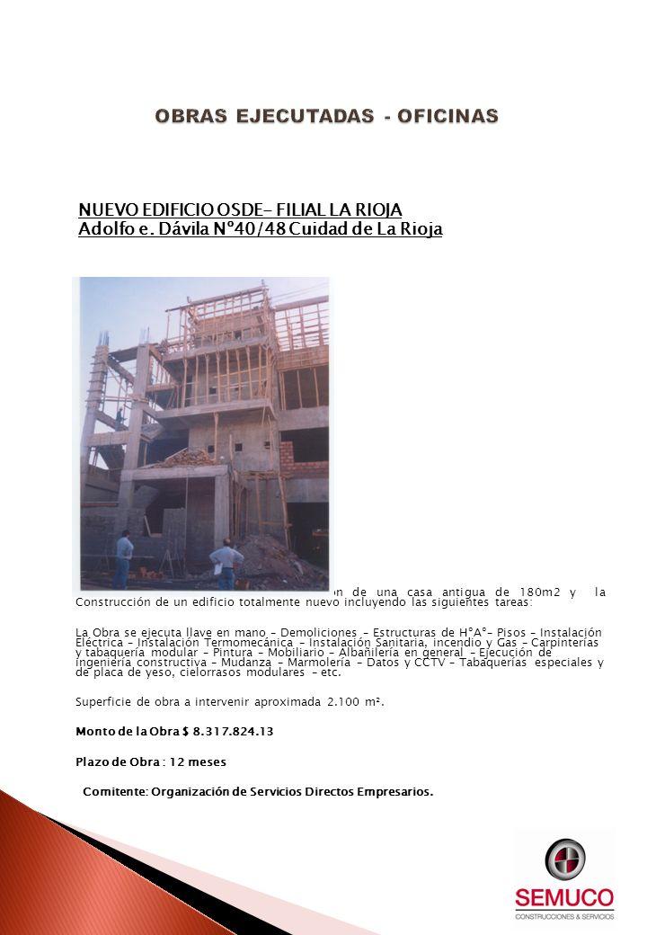NUEVO EDIFICIO OSDE- FILIAL LA RIOJA Adolfo e. Dávila Nº40/48 Cuidad de La Rioja La intervención consiste en la demolición de una casa antigua de 180m