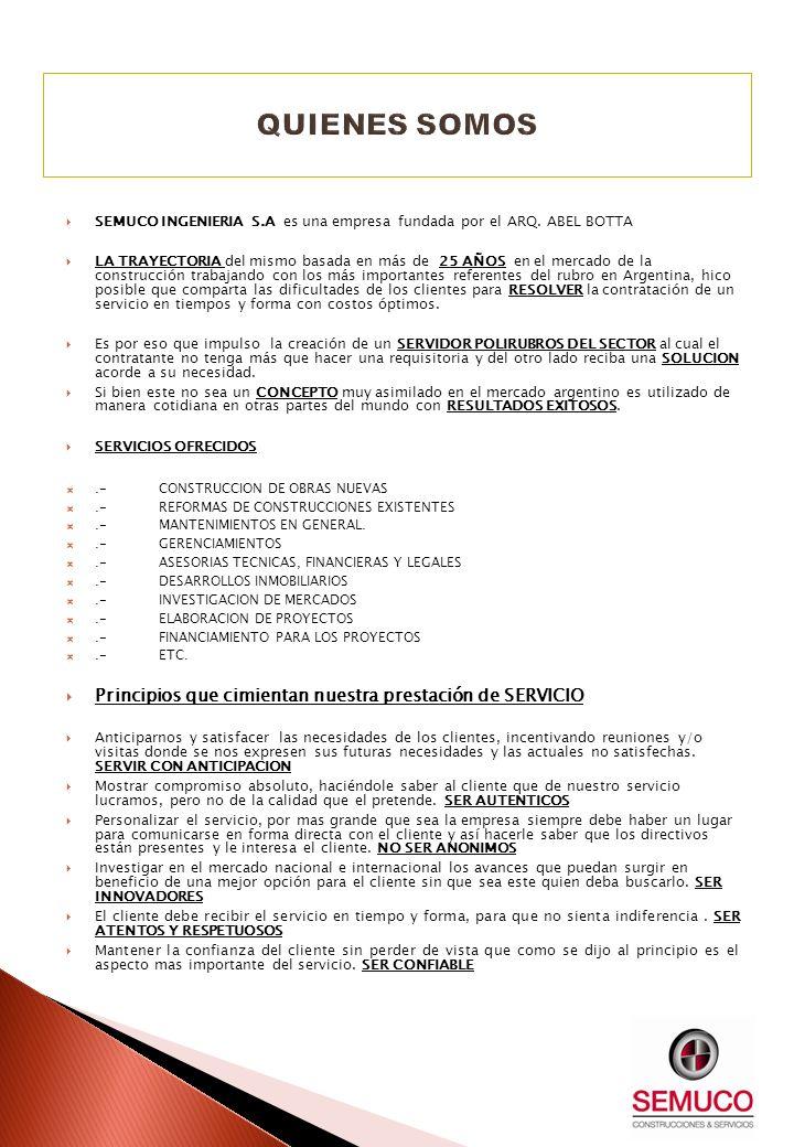 SEMUCO INGENIERIA S.A es una empresa fundada por el ARQ. ABEL BOTTA LA TRAYECTORIA del mismo basada en más de 25 AÑOS en el mercado de la construcción
