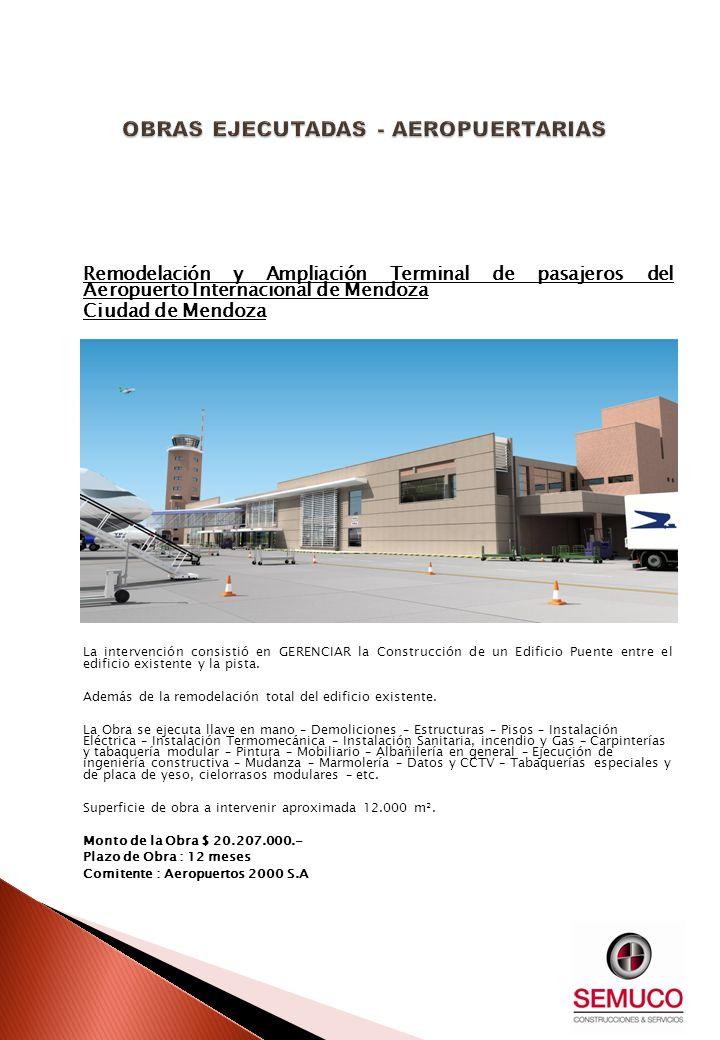 Remodelación y Ampliación Terminal de pasajeros del Aeropuerto Internacional de Mendoza Ciudad de Mendoza La intervención consistió en GERENCIAR la Co