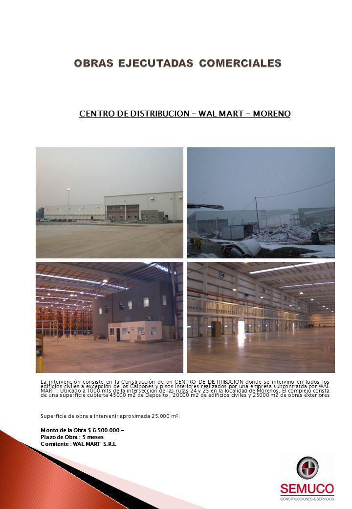 CENTRO DE DISTRIBUCION – WAL MART - MORENO La intervención consiste en la Construcción de un CENTRO DE DISTRIBUCION donde se intervino en todos los ed