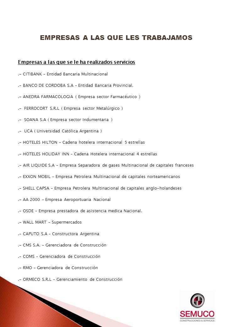 Empresas a las que se le ha realizados servicios.- CITIBANK – Entidad Bancaria Multinacional.- BANCO DE CORDOBA S.A – Entidad Bancaria Provincial..- A