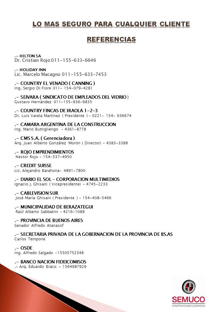 .- HILTON SA Dr. Cristian Rojo 011-155-633-6646.- HOLIDAY INN Lic. Marcelo Macagno 011-155-633-7453.- COUNTRY EL VENADO ( CANNING ) Ing. Sergio Di Fio