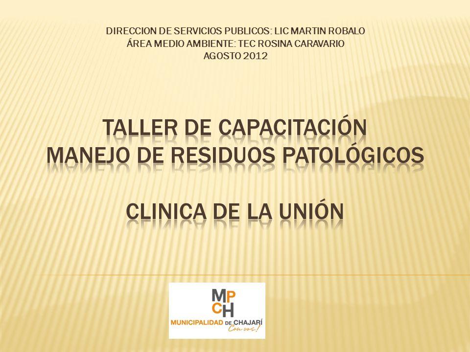 DIRECCION DE SERVICIOS PUBLICOS: LIC MARTIN ROBALO ÁREA MEDIO AMBIENTE: TEC ROSINA CARAVARIO AGOSTO 2012