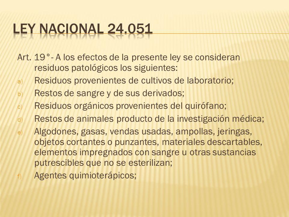 Art. 19°- A los efectos de la presente ley se consideran residuos patológicos los siguientes: a) Residuos provenientes de cultivos de laboratorio; b)