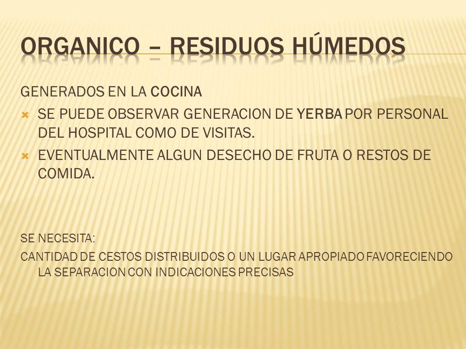 GENERADOS EN LA COCINA SE PUEDE OBSERVAR GENERACION DE YERBA POR PERSONAL DEL HOSPITAL COMO DE VISITAS. EVENTUALMENTE ALGUN DESECHO DE FRUTA O RESTOS