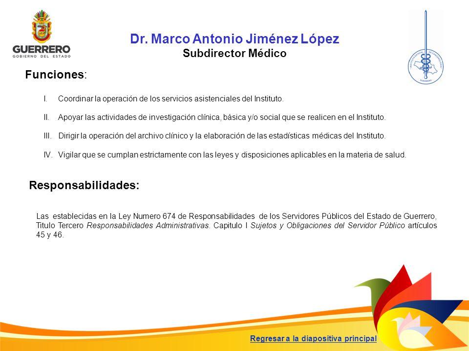 Dr. Marco Antonio Jiménez López Subdirector Médico Funciones: Responsabilidades: Las establecidas en la Ley Numero 674 de Responsabilidades de los Ser