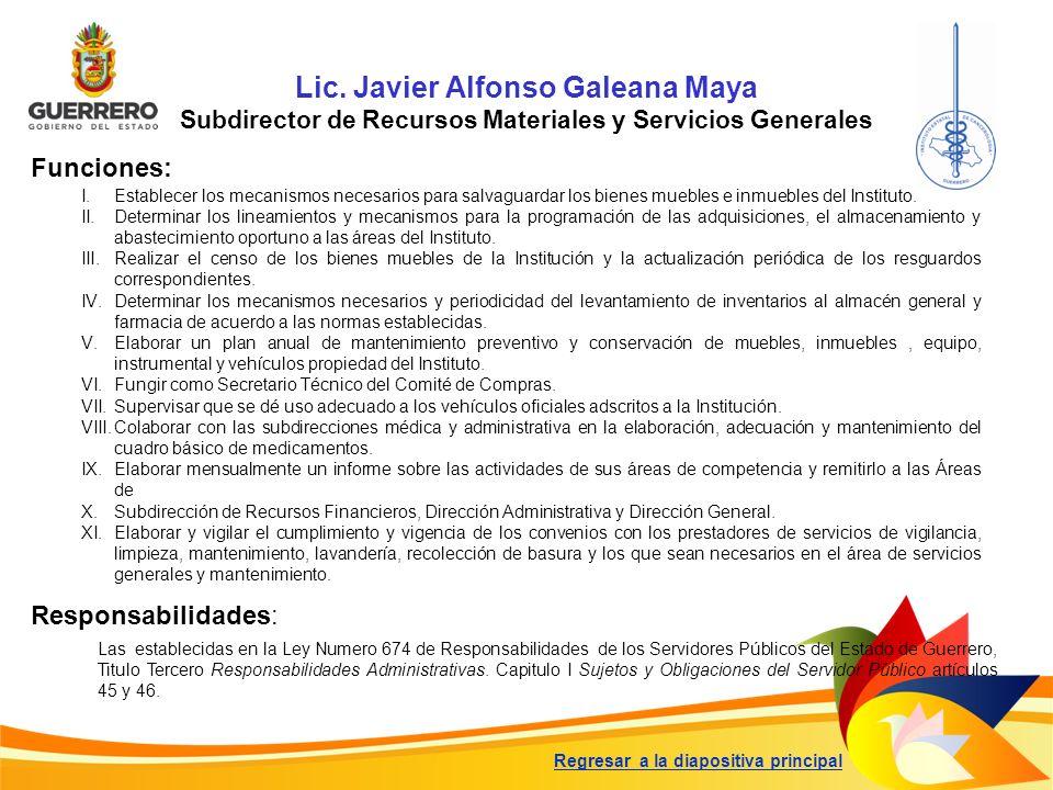Lic. Javier Alfonso Galeana Maya Subdirector de Recursos Materiales y Servicios Generales Funciones: Responsabilidades: Las establecidas en la Ley Num
