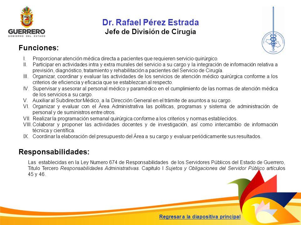 Dr. Rafael Pérez Estrada Jefe de División de Cirugía Funciones: Responsabilidades: Las establecidas en la Ley Numero 674 de Responsabilidades de los S