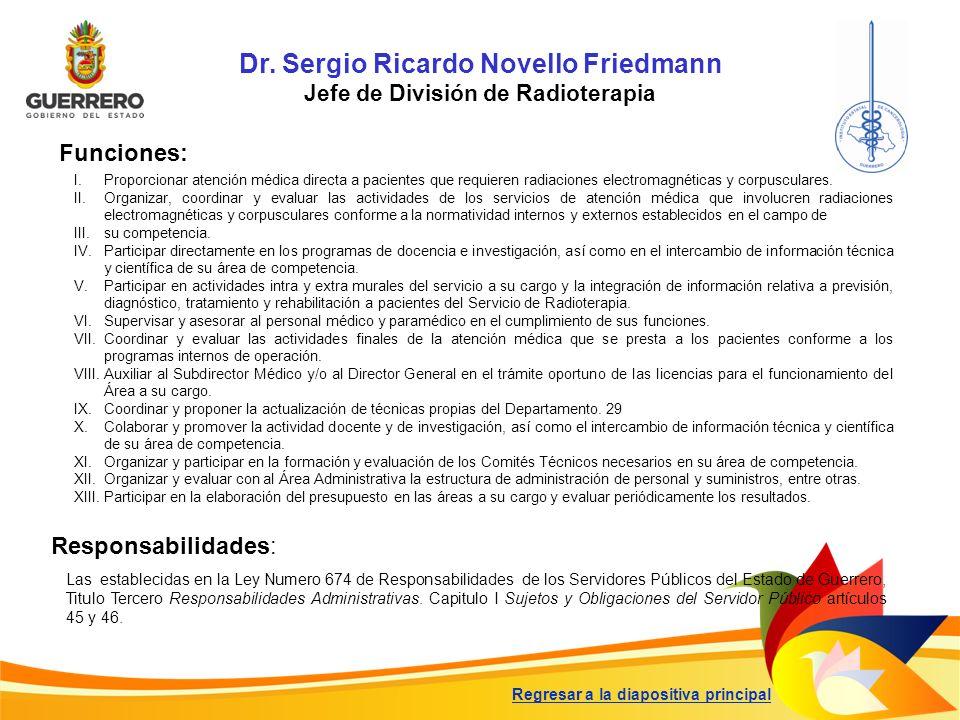 Dr. Sergio Ricardo Novello Friedmann Jefe de División de Radioterapia Funciones: Responsabilidades: Las establecidas en la Ley Numero 674 de Responsab