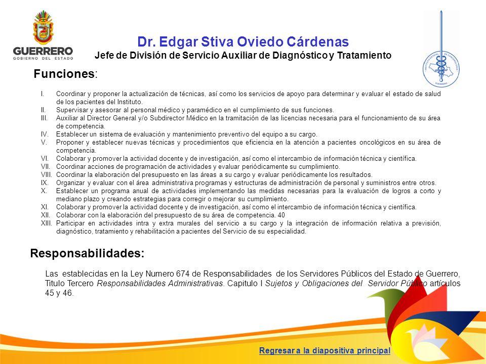 Dr. Edgar Stiva Oviedo Cárdenas Jefe de División de Servicio Auxiliar de Diagnóstico y Tratamiento Funciones: Responsabilidades: Las establecidas en l
