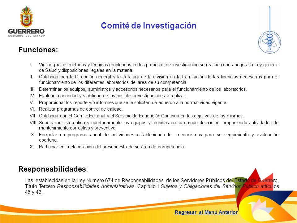 Comité de Investigación Funciones: Responsabilidades: Las establecidas en la Ley Numero 674 de Responsabilidades de los Servidores Públicos del Estado