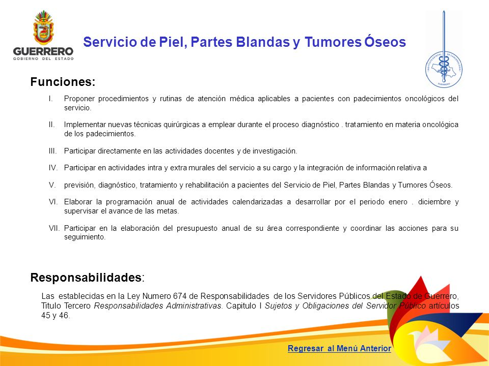Servicio de Piel, Partes Blandas y Tumores Óseos Funciones: Responsabilidades: Las establecidas en la Ley Numero 674 de Responsabilidades de los Servi