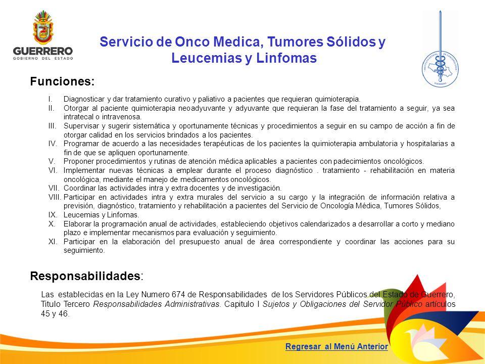 Servicio de Onco Medica, Tumores Sólidos y Leucemias y Linfomas Funciones: Responsabilidades: Las establecidas en la Ley Numero 674 de Responsabilidad