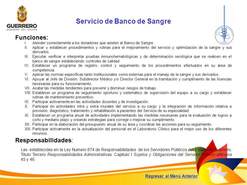 Servicio de Banco de Sangre Funciones: Responsabilidades: Las establecidas en la Ley Numero 674 de Responsabilidades de los Servidores Públicos del Es