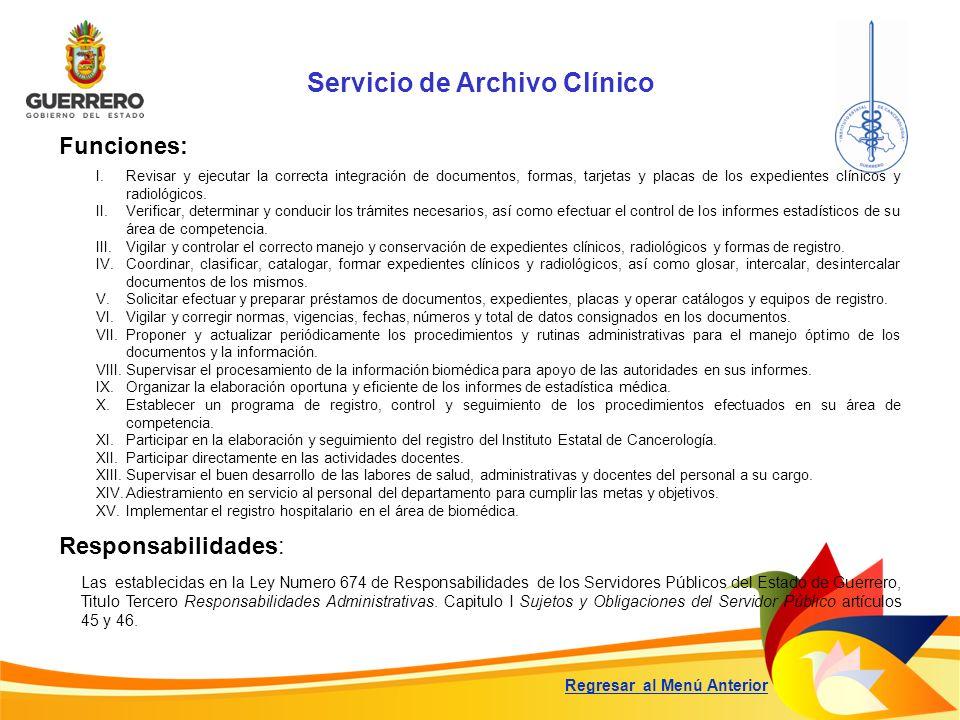 Servicio de Archivo Clínico Funciones: Responsabilidades: Las establecidas en la Ley Numero 674 de Responsabilidades de los Servidores Públicos del Es