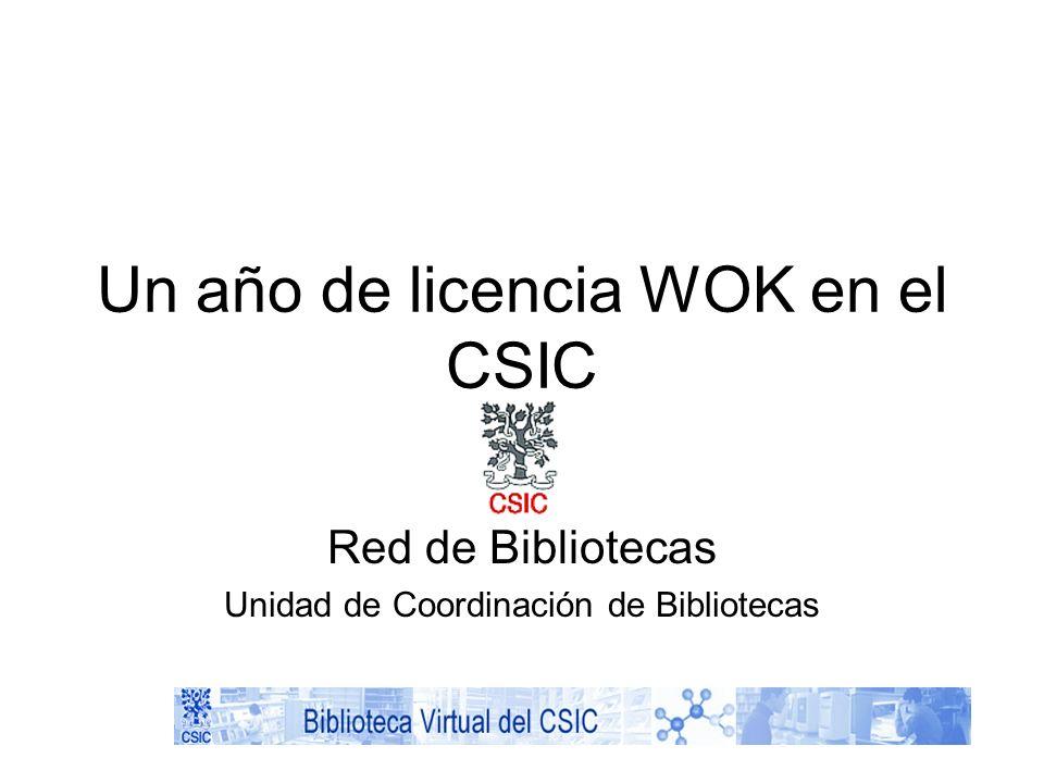 Un año de licencia WOK en el CSIC Red de Bibliotecas Unidad de Coordinación de Bibliotecas