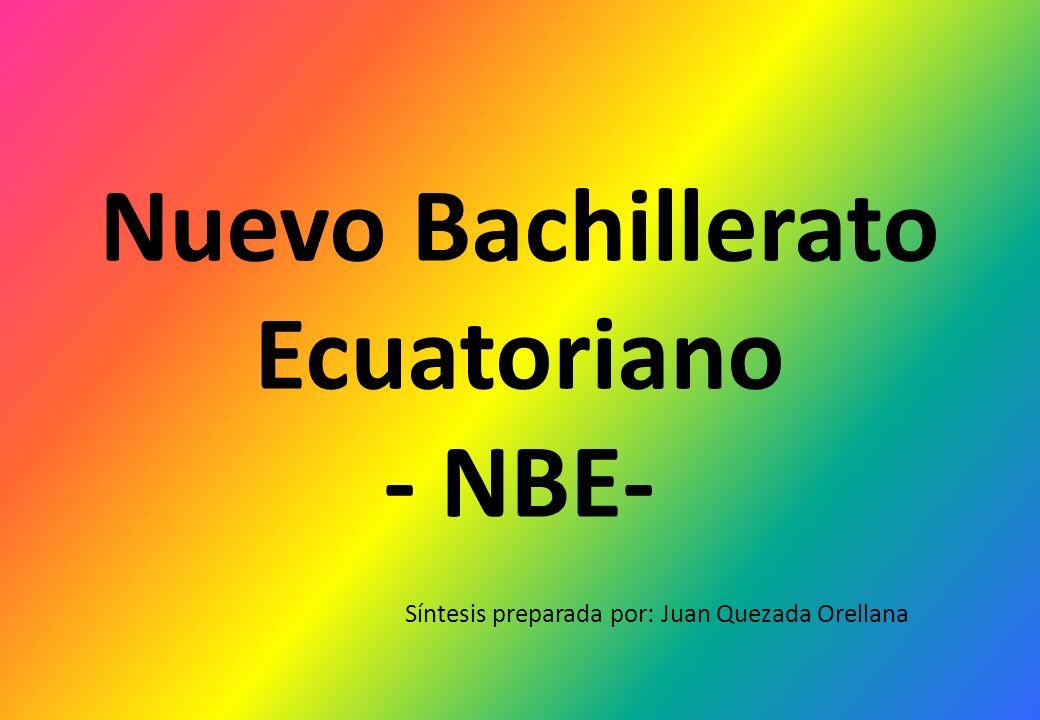 Nuevo Bachillerato Ecuatoriano NBE- Síntesis preparada por: Juan Quezada Orellana