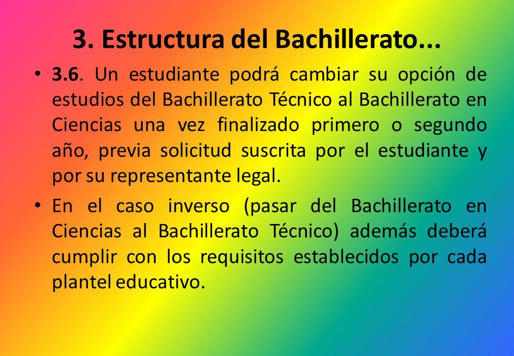 3. Estructura del Bachillerato... 3.6. Un estudiante podrá cambiar su opción de estudios del Bachillerato Técnico al Bachillerato en Ciencias una vez