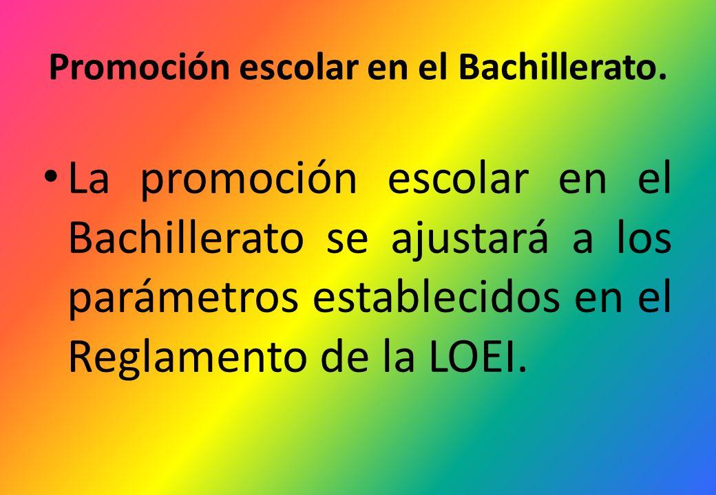Promoción escolar en el Bachillerato. La promoción escolar en el Bachillerato se ajustará a los parámetros establecidos en el Reglamento de la LOEI.