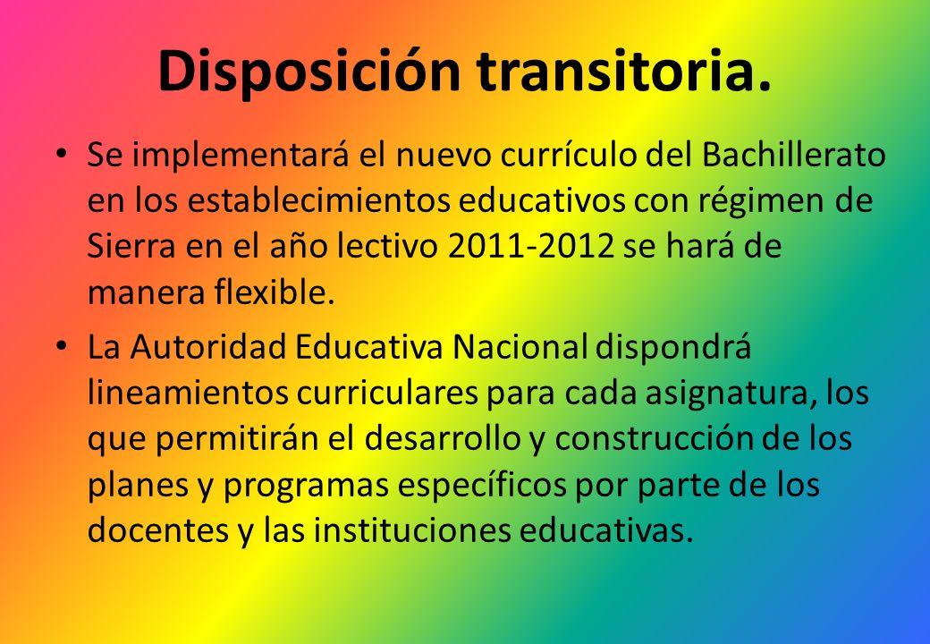 Disposición transitoria. Se implementará el nuevo currículo del Bachillerato en los establecimientos educativos con régimen de Sierra en el año lectiv