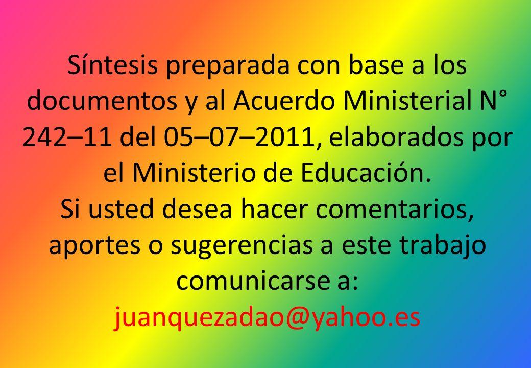 Síntesis preparada con base a los documentos y al Acuerdo Ministerial N° 242–11 del 05–07–2011, elaborados por el Ministerio de Educación. Si usted de