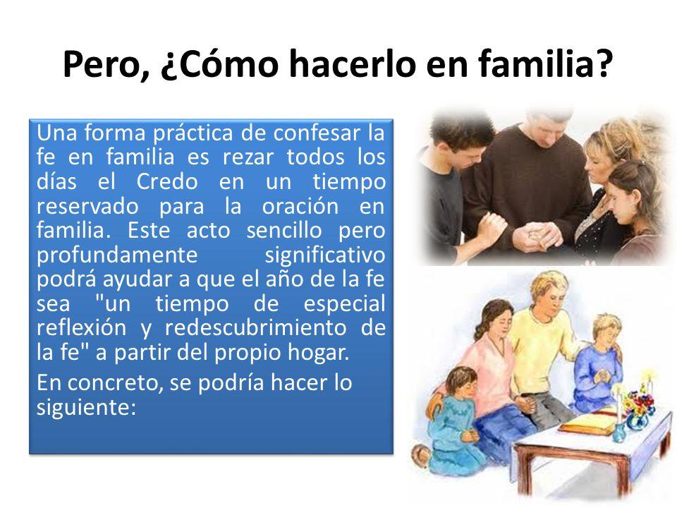 Pero, ¿Cómo hacerlo en familia? Una forma práctica de confesar la fe en familia es rezar todos los días el Credo en un tiempo reservado para la oració