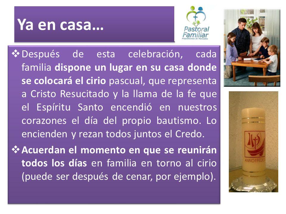 Ya en casa… Después de esta celebración, cada familia dispone un lugar en su casa donde se colocará el cirio pascual, que representa a Cristo Resucita