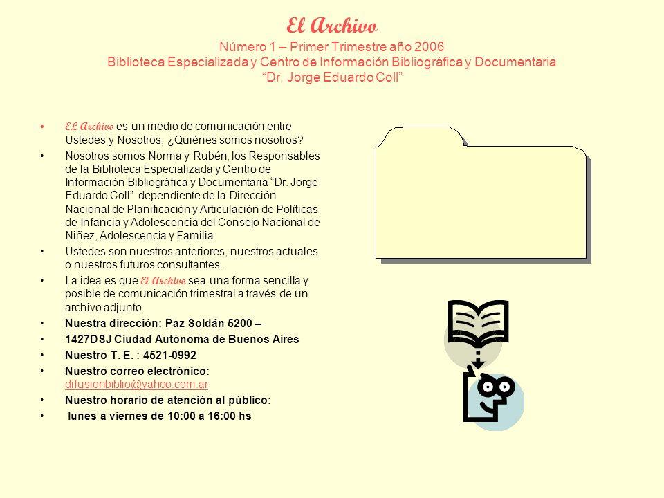 El Archivo Número 1 – Primer Trimestre año 2006 Biblioteca Especializada y Centro de Información Bibliográfica y Documentaria Dr.