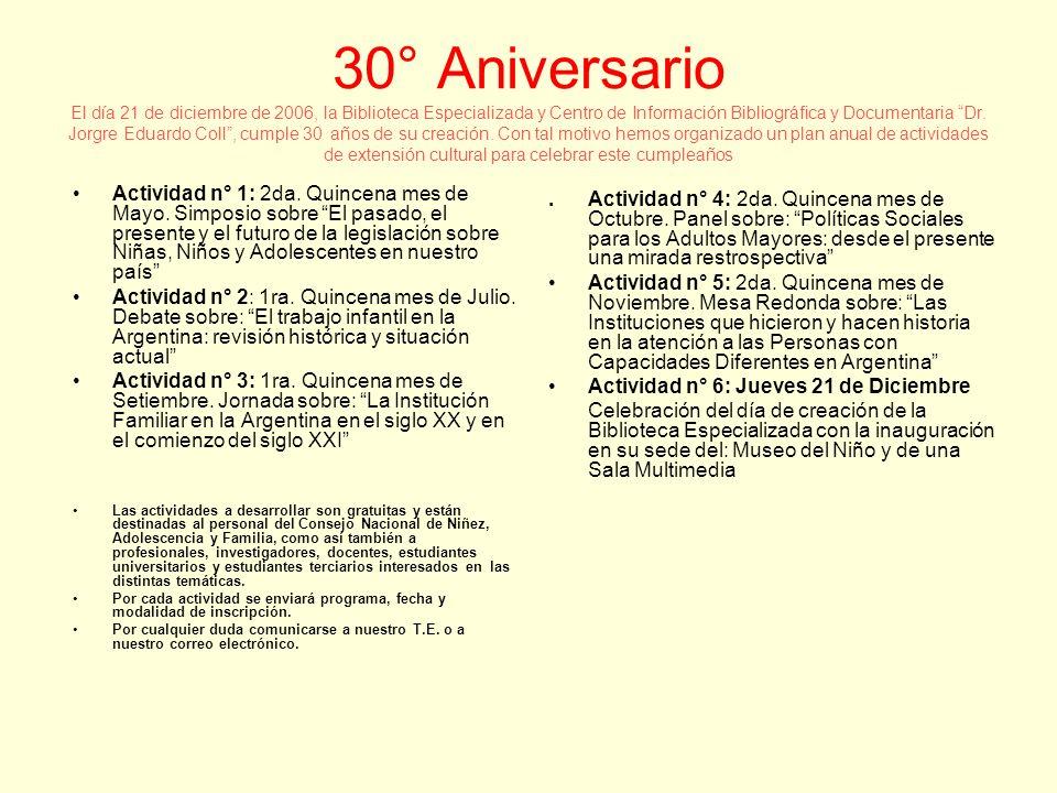 30° Aniversario El día 21 de diciembre de 2006, la Biblioteca Especializada y Centro de Información Bibliográfica y Documentaria Dr.