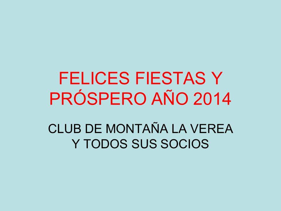 FELICES FIESTAS Y PRÓSPERO AÑO 2014 CLUB DE MONTAÑA LA VEREA Y TODOS SUS SOCIOS