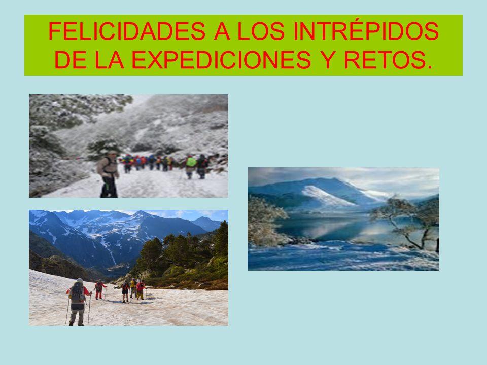 FELICIDADES A LOS INTRÉPIDOS DE LA EXPEDICIONES Y RETOS.