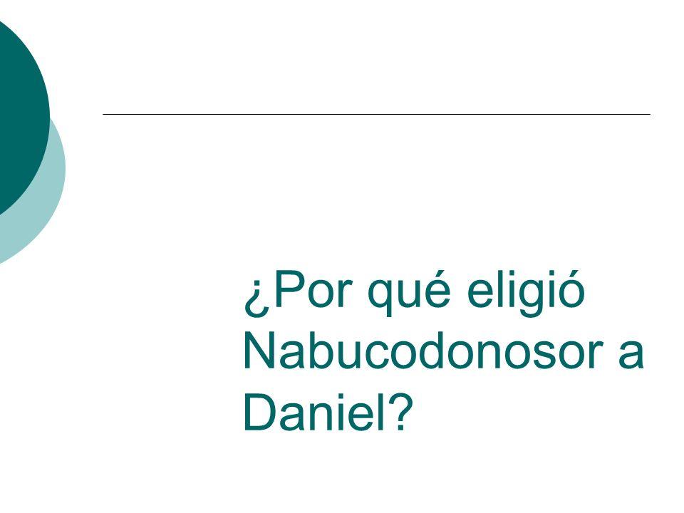 ¿Por qué eligió Nabucodonosor a Daniel?