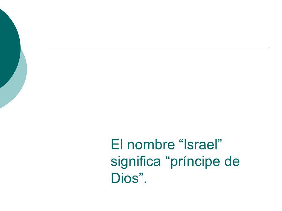 El nombre Israel significa príncipe de Dios.