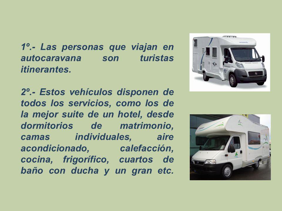 1º.- Las personas que viajan en autocaravana son turistas itinerantes.