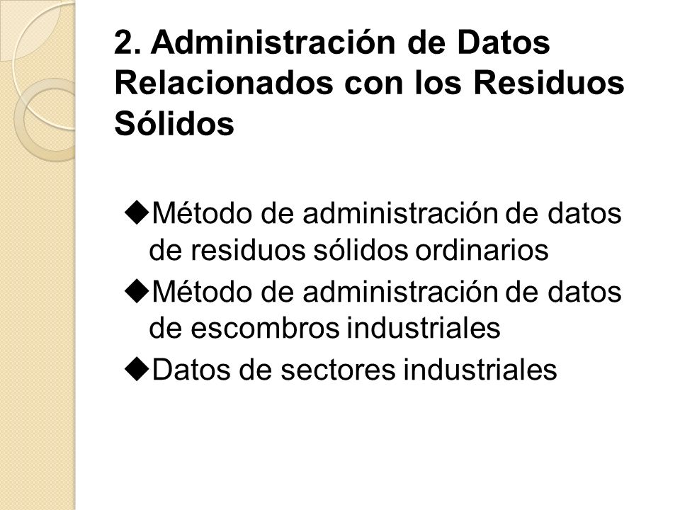 2. Administración de Datos Relacionados con los Residuos Sólidos Método de administración de datos de residuos sólidos ordinarios Método de administra