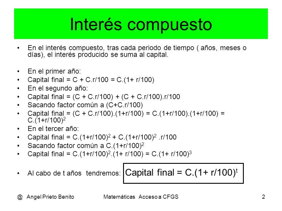 @ Angel Prieto BenitoMatemáticas Acceso a CFGS2 En el interés compuesto, tras cada periodo de tiempo ( años, meses o días), el interés producido se suma al capital.
