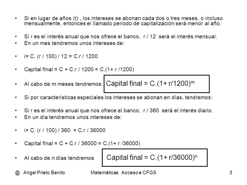 @ Angel Prieto BenitoMatemáticas Acceso a CFGS3 Si en lugar de años (t), los intereses se abonan cada dos o tres meses, o incluso mensualmente, entonces el llamado periodo de capitalización será menor al año.