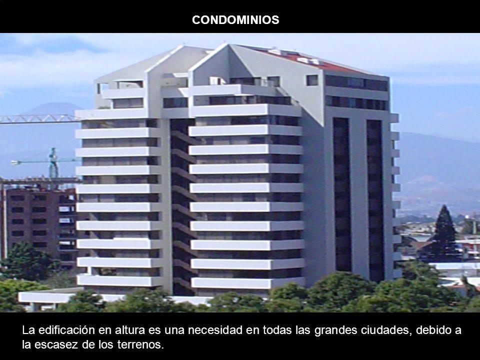 CONDOMINIOS La edificación en altura es una necesidad en todas las grandes ciudades, debido a la escasez de los terrenos.