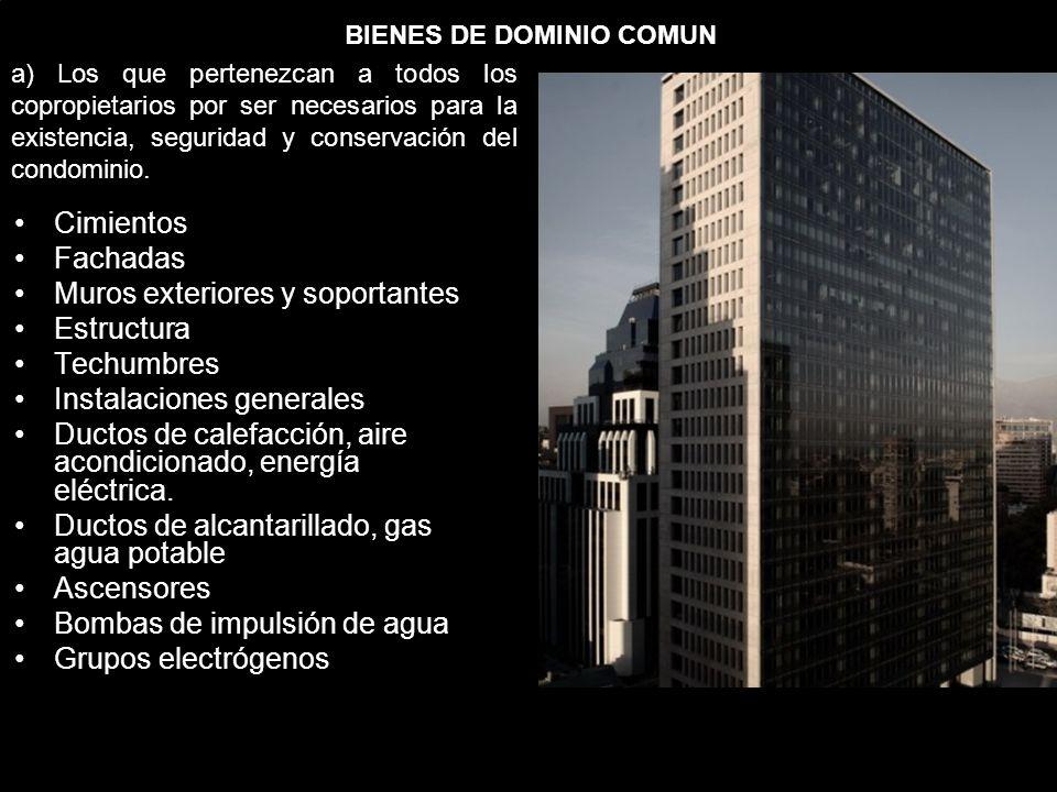 BIENES DE DOMINIO COMUN a) Los que pertenezcan a todos los copropietarios por ser necesarios para la existencia, seguridad y conservación del condominio.